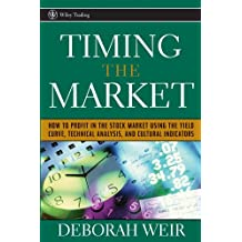 Timing the Market: How to Profit in the Stock Market Using the Yield Curve, Technical Analysis, and Cultural Indicators (Wiley Trading Book 235)