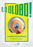 Ó, o Globo!: A História de um Biscoito (Portuguese Edition)