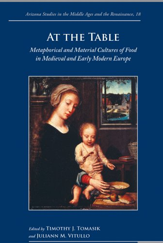 At the Table: Metaphorical and Material Cultures of Food in Medieval and Early Modern Europe (ARIZONA STUDIES IN THE MID