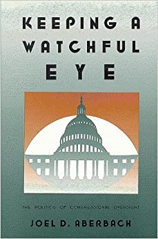 Book Keeping a Watchful Eye: The Politics of Congressional Oversight by Joel D. Aberbach (1991-01-01)