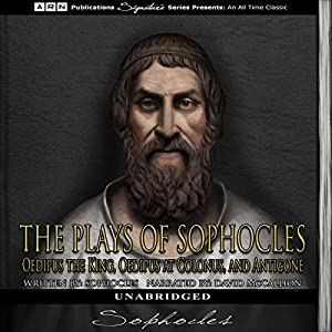 The Plays of Sophocles: Oedipus the King, Oedipus at Colonus, and Antigone Hörbuch von  Sophocles Gesprochen von: David McCallion