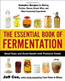 The Essential Book of Fermentation: Great Taste and Good Health with Probiotic Foods by Cox, Jeff (2013) [Paperback]