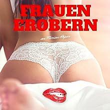 Frauen erobern Hörbuch von Florian Höper Gesprochen von: Florian Höper