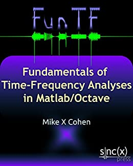 Fundamentals of Time-Frequency Analyses in Matlab/Octave (English Edition) de [Cohen, Mike X]