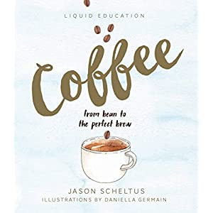 Liquid Education: Coffee: From Bean to The Perfect Brew