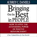 Bringing Out the Best in People: How to Apply the Astonishing Power of Positive Reinforcement Audiobook by Aubrey C. Daniels Narrated by Barrett Whitener