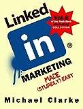 "LinkedIn Marketing Made (Stupidly) Easy (""Social Media Marketing Made Stupidly Easy"" Collection Book 6)"