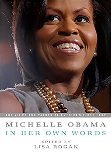 Michelle Obama In Her Own Words The Views And Values Of Americas