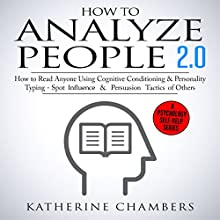 How to Analyze People 2.0: How to Read Anyone Using Cognitive Conditioning & Personality Typing - Spot Influence & Persuasion Tactics of Others Audiobook by Katherine Chambers Narrated by Deborah Fennelly