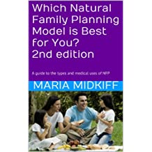 Which Natural Family Planning Model is Best for You? 2nd edition: A guide to the types and medical uses of NFP