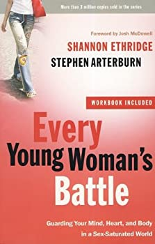 Every Young Woman's Battle: Guarding Your Mind, Heart, and Body in a Sex-Saturated World (The Every Man Series) 1578568560 Book Cover
