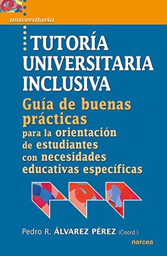 Tutoría universitaria inclusiva: Guía de 'buenas prácticas' para la orientación de estudiantes con necesidades educativas especifícas (Spanish Edition)