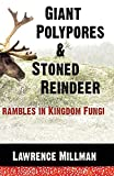 img - for Giant Polypores and Stoned Reindeer: Rambles in Kingdom Fungi book / textbook / text book