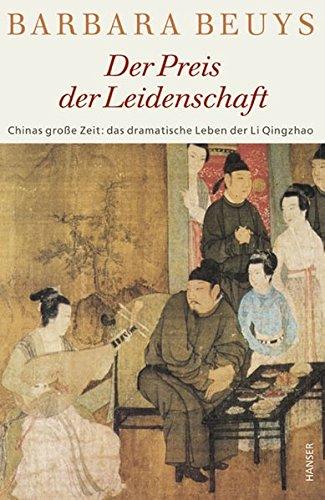 Der Preis der Leidenschaft: Chinas große Zeit: das dramatische Leben der Li Qingzhao