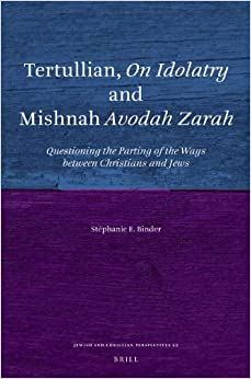 Tertullian, On Idolatry and Mishnah Avodah Zarah (Jewish and Christian Perspectives)