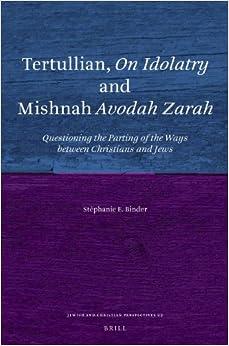 Tertullian, On Idolatry and Mishnah Avodah Zarah (Jewish and Christian Perspectives)