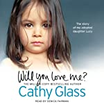 Will You Love Me?: The Story of My Adopted Daughter Lucy | Cathy Glass