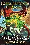 The Last Guardian (Royal Institute of Magic, Book 5) (Volume 5)