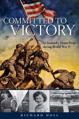 Committed to Victory: The Kentucky Home Front During World War II (Topics In Kentucky History)