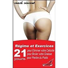 Eliminez votre cellulite, brûlez votre graisse et perdez du poids rapidement pour un corps plus sexy en seulement 3 semaines (Programme complet sur 21 jours) (French Edition)