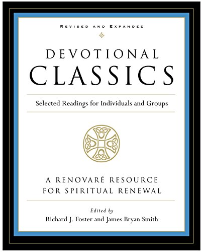 Devotional Classics: Revised Edition: Selected Readings for Individuals and Groups