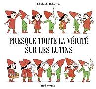 Presque toute la vérité sur les lutins par Clothilde Delacroix