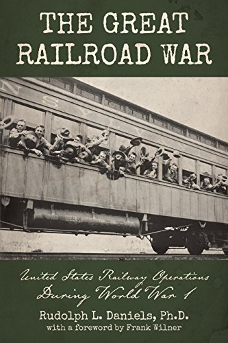 - The Great Railroad War: United States Railway Operations During World War I