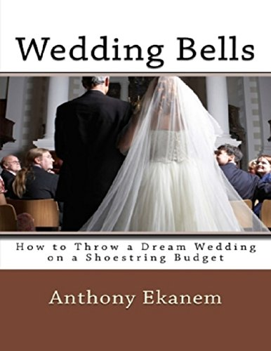 Wedding Bells: How to Throw a Dream Wedding On a Shoestring Budget (English Edition)