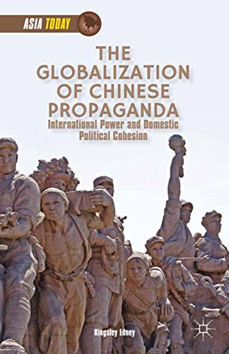 Download The Globalization of Chinese Propaganda: International Power and Domestic Political Cohesion (Asia Today) Pdf