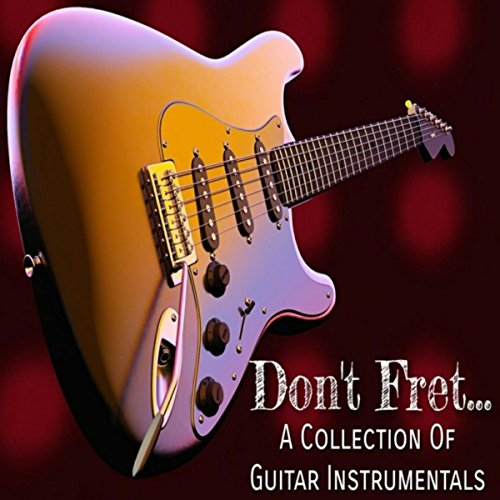 Don't Fret. a Collection of Guitar Instrumentals