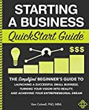 Starting a Business QuickStart Guide: The Simplified Beginner's Guide to Launching a Successful Small Business, Turning Your Vision into Reality,...