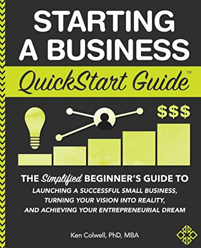 Starting a Business QuickStart Guide: The Simplified Beginner's Guide to Launching a Successful Small Business, Turning Your Vision into Reality, and Achieving Your Entrepreneurial Dream (Best New Start Up Business)