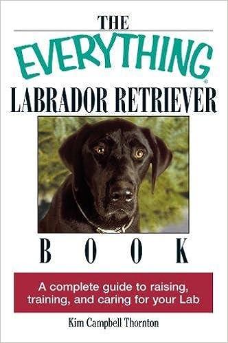 the everything labrador retriever book a complete guide to raising