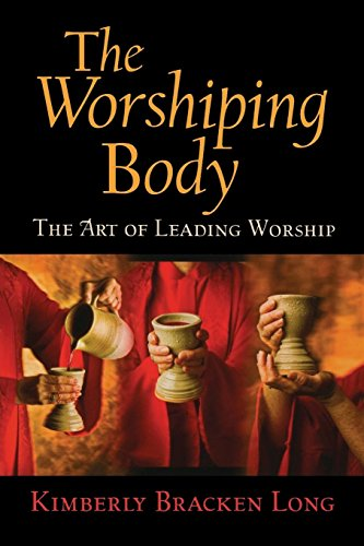 - The Worshiping Body: The Art of Leading Worship