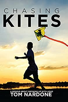 Chasing Kites: A Memoir About Growing Up with ADHD by [Nardone, Tom]