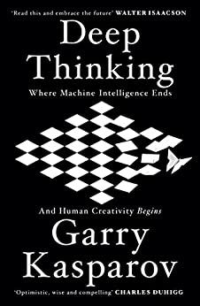 Deep Thinking: Where Machine Intelligence Ends and Human Creativity Begins (English Edition) por [Kasparov, Garry]