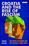 Croatia and the Rise of Fascism: The Youth Movement and the Ustasha During WWII (Library of World War Two Studies)