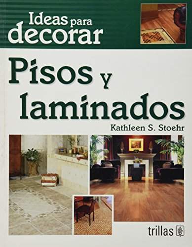 Pisos y laminados / Dream Floors: Ideas para decorar / Hundreds of Design Ideas for Every Kind of Floor (Spanish Edition) by Editorial Trillas Sa De Cv