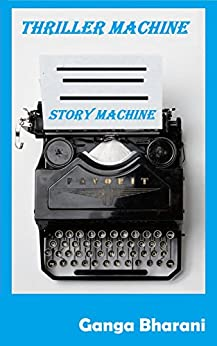 Story Machine: Thriller Writing Workbook with prompts : Creative Writing Exercises (Creative Writing Prompts and Plots 3) by [Vasudevan, Ganga Bharani]