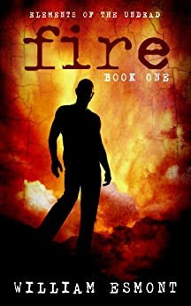 Fire: A Zombie Apocalypse Novel (Elements of the Undead Book 1) by [Esmont, William]
