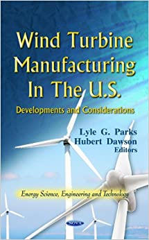 Wind Turbine Manufacturing in the U.S.: Developments and Considerations (Energy Science, Engineering and Technology)