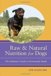 Raw and Natural Nutrition for Dogs: The Definitive Guide to Homemade Meals by Lew Olson (2010-06-22)