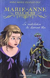 Marie-Anne, fille du roi, Tome 5 : La malédiction du diamant bleu par Desplat-Duc