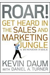 Roar! Get Heard in the Sales and Marketing Jungle: A Business Fable Kindle Edition