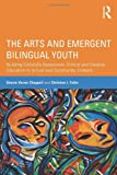 The Arts and Emergent Bilingual Youth, Sharon Verner Chappell and Christian J. Faltis, 0415509734