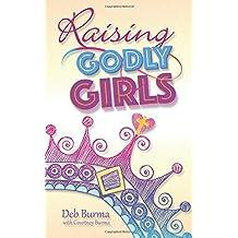 Raising Godly Girls by Deb Burma (2015-03-15)