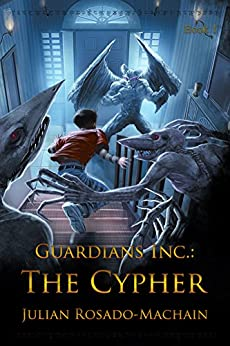 Guardians Inc.: The Cypher (Guardians Incorporated Book 1) by [Rosado-Machain, Julian]