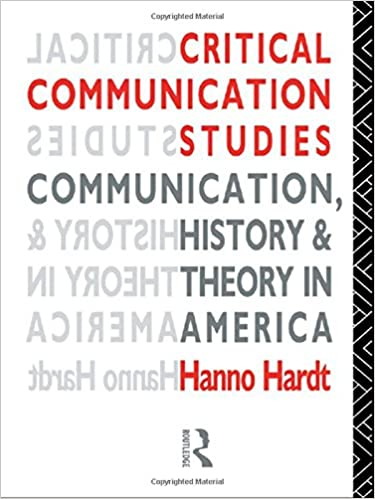 critical communication studies essays on communication history  critical communication studies essays on communication history and theory in america communication and society 1st edition