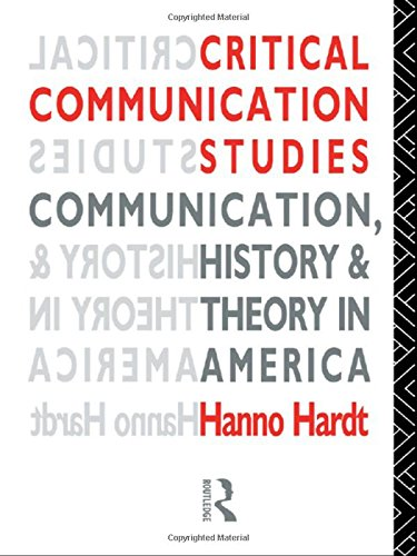 Critical Communication Studies: Essays on Communication, History and Theory in America (Communication and Society)