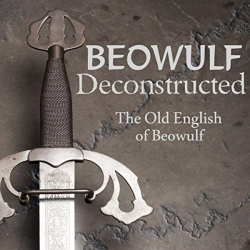 beowulf deconstructed the old english of beowulf by kevin